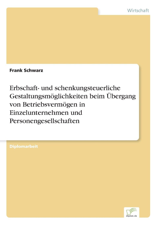 Download Erbschaft- und schenkungsteuerliche Gestaltungsmöglichkeiten beim Übergang von Betriebsvermögen in Einzelunternehmen und Personengesellschaften (German Edition) ebook