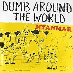 Dumb Around the World: Myanmar
