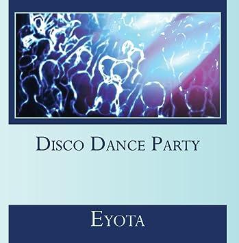 Eyota - Disco Dance Party - Amazon com Music