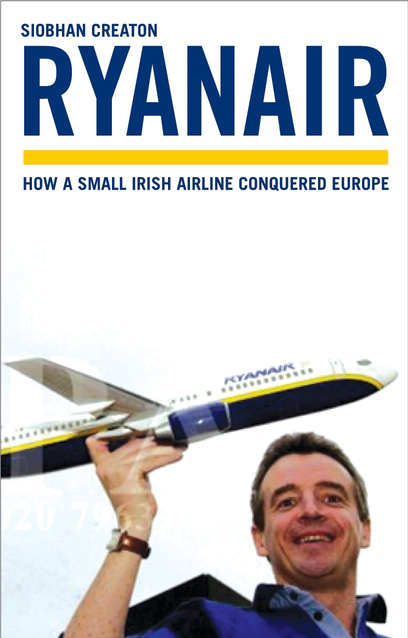 Ryanair  The Full Story Of The Controversial Low Cost Airline  How A Small Irish Airline Conquered Europe
