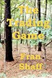 The Trading Game, Fran Shaff, 1438201125