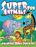 Super Fun Animals Coloring Book For Kids (Super Fun Coloring Books For Kids) (Volume 40)