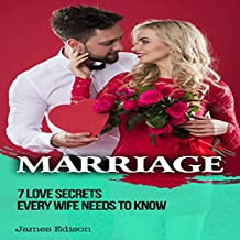 Marriage: 7 Love Secrets Every Woman Needs to Know
