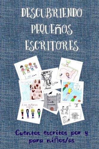 Descubriendo pequenos escritores: Cuentos escritos por y para ninos (Spanish Edition)