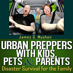 Urban Preppers with Kids, Pets, & Parents
