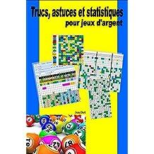 Trucs, astuces et statistiques pour jeux d'argent. (French Edition)