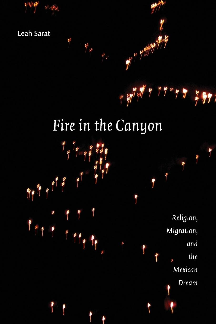 Fire in the Canyon: Religion, Migration, and the Mexican Dream PDF