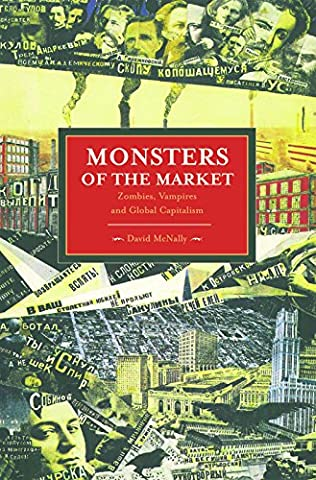 Monsters of the Market: Zombies, Vampires and Global Capitalism (Historical Materialism Books (Haymarket (Sub Pop Book)