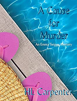 A Cause for Murder: An Emma Twiggs Mystery (Emma Twiggs Cozy Mysteries) by [Carpenter, HL]