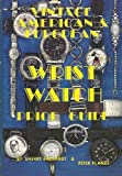 Vintage American and European Wrist Watch Price Guide, Bk. 1 and '87 Update, Sherry L. Ehrhardt and Roy Ehrhardt, 0913902519