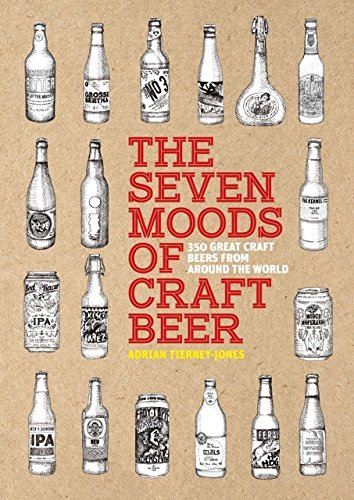 The Seven Moods of Craft Beer: 350 Great Craft Beers from Around the World (Beer Mood)