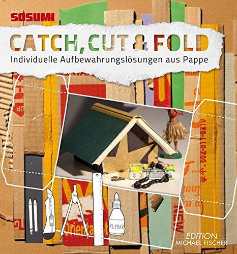 Catch, Cut & Fold: Individuelle Aufbewahrungslösungen aus Pappe Gebundenes Buch – 1. August 2013 Sosumi 3863551397 Basteln / Handarbeiten Basteln / Papier