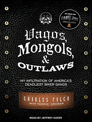 Vagos, Mongols, and Outlaws: My Infiltration of America's Deadliest Biker Gangs by Tantor Audio