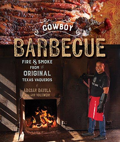 Cowboy Barbecue: Fire & Smoke from the Original Texas Vaqueros by Adrian Davila