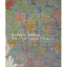 Bodies in Balance: The Art of Tibetan Medicine
