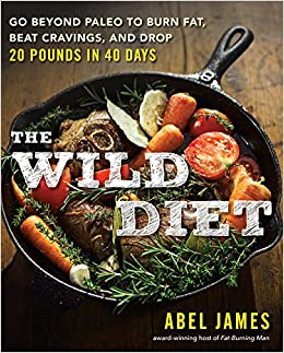 the wild diet go beyond paleo to burn fat beat cravings and drop 20 pounds in 40 days