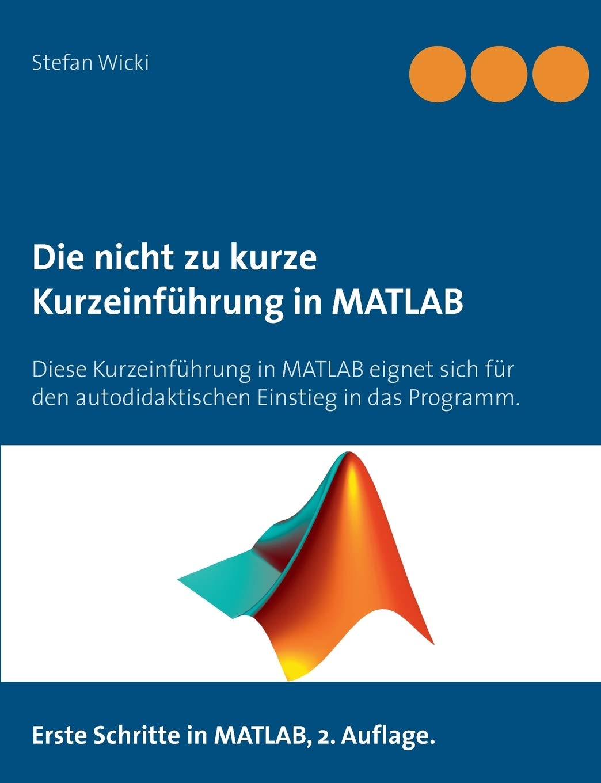 Die nicht zu kurze Kurzeinführung in MATLAB: Erste Schritte in MATLAB: Amazon.es: Wicki, Stefan: Libros en idiomas extranjeros