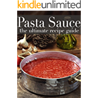 Pasta Sauce :The Ultimate Recipe Guide - Over 30 Delicious & Best Selling Recipes (English Edition)