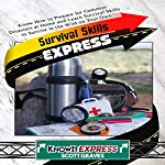 Survival Skills Express: Know How to Prepare for Common Disasters at Home and Learn Survival Skills to Survive in the Wild on Your Own |  KnowIt Express,Scott Graves