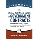 The Small-Business Guide to Government Contracts: How to Comply with the Key Rules and Regulations . . . and Avoid Terminated