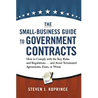 The Small-Business Guide to Government Contracts: How to Comply with the Key Rules and Regulations . . . and Avoid…