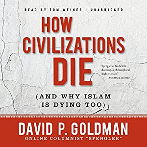 How Civilizations Die (and Why Islam Is Dying Too) Hörbuch