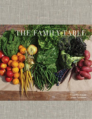 The Family Table: A collection of favourite recipes, anecdotes, and food-inspired memories by Ariana Lyriotakis, Grant Macdonald