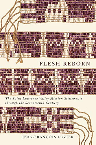 Flesh Reborn: The Saint Lawrence Valley Mission Settlements through the  Seventeenth Century
