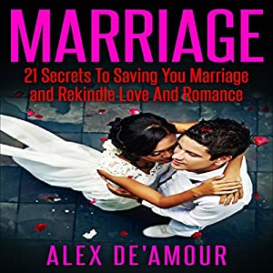 Marriage: 21 Secrets to Saving Your Marriage and Rekindle Love and Romance Audiobook