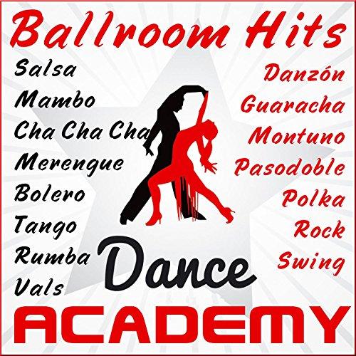Dance Academy: Ballroom Hits (Salsa,Mambo,Merengue,Bolero,Tango,Rumba,Vals,Cha Cha Cha,Danzón,Guaracha,Montuno,Pasodoble,Polka,Rock,Swing)