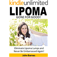 Lipoma Gone for Good: Eliminate Lipoma Lumps and Never Be Embarrassed Again!