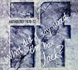 What Did I Say About The Box Jack? Anthology 1970-72