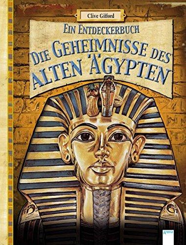 Die Geheimnisse des alten Ägypten: Ein Entdeckerbuch