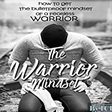 The Warrior Mindset: How to Get the Bulletproof Mindset of a Fearless Warrior Audiobook by ICI Narrated by Anthony Cubbage