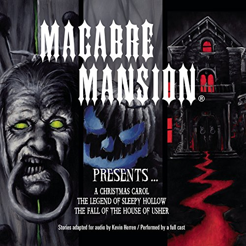 Macabre Mansion Presents ... 'A Christmas Carol', 'The Legend of Sleepy Hollow', and 'The Fall of the House of Usher' (Full Cast Audio Theater)
