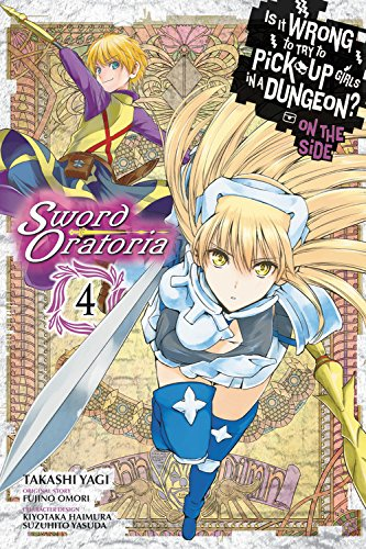 Is It Wrong to Try to Pick Up Girls in a Dungeon? Sword Oratoria, Vol. 4 (Is It Wrong to Try to Pick Up Girls in a Dungeon? On the Side: Sword Oratoria (manga), Band 4)