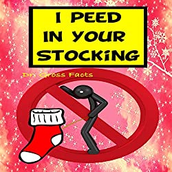I Peed in Your Stocking