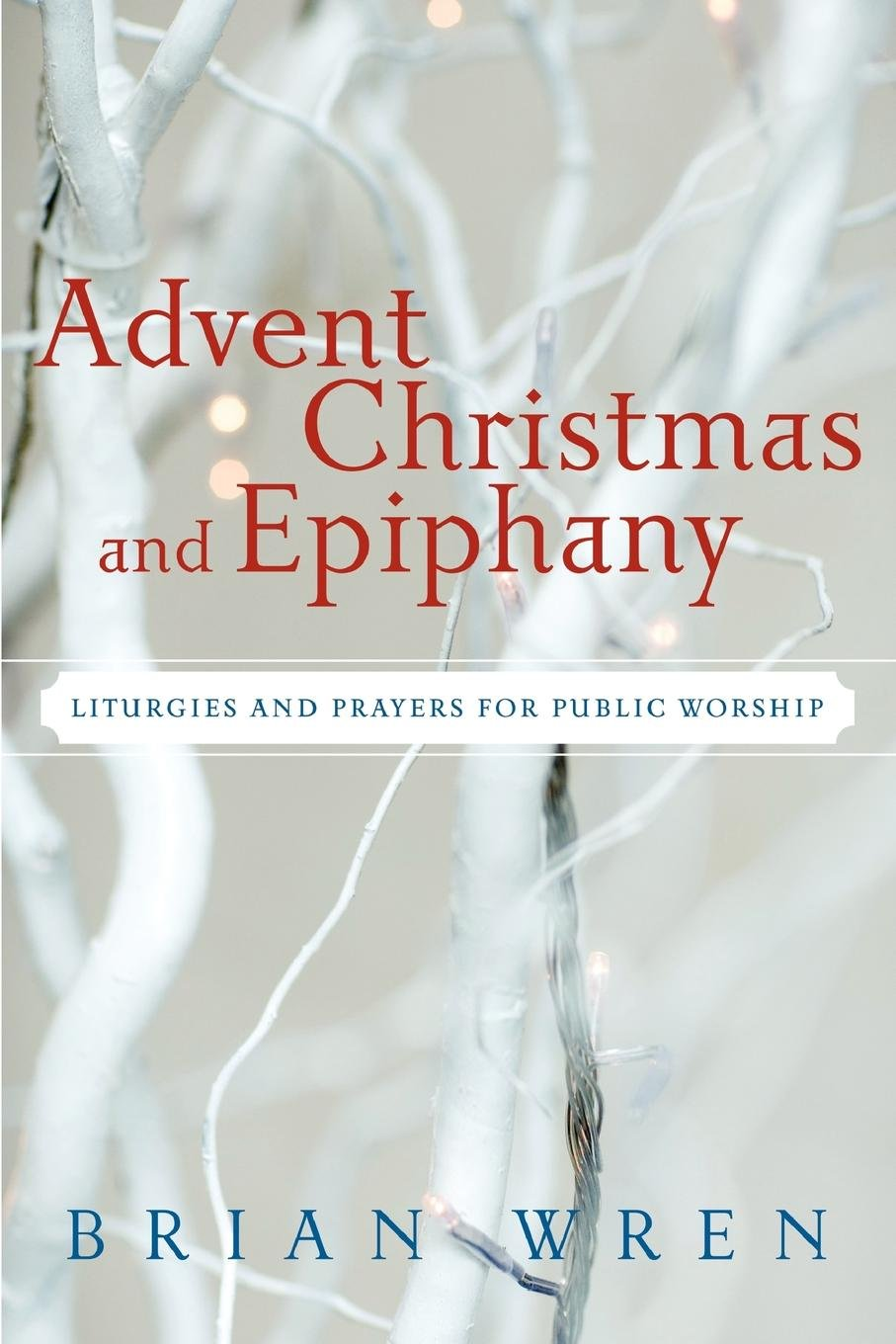 Advent, Christmas, and Epiphany: Liturgies and Prayers for Public Worship PDF