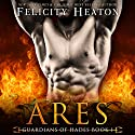 Ares: Guardians of Hades Romance Series Audiobook by Felicity Heaton Narrated by Kevin Foley