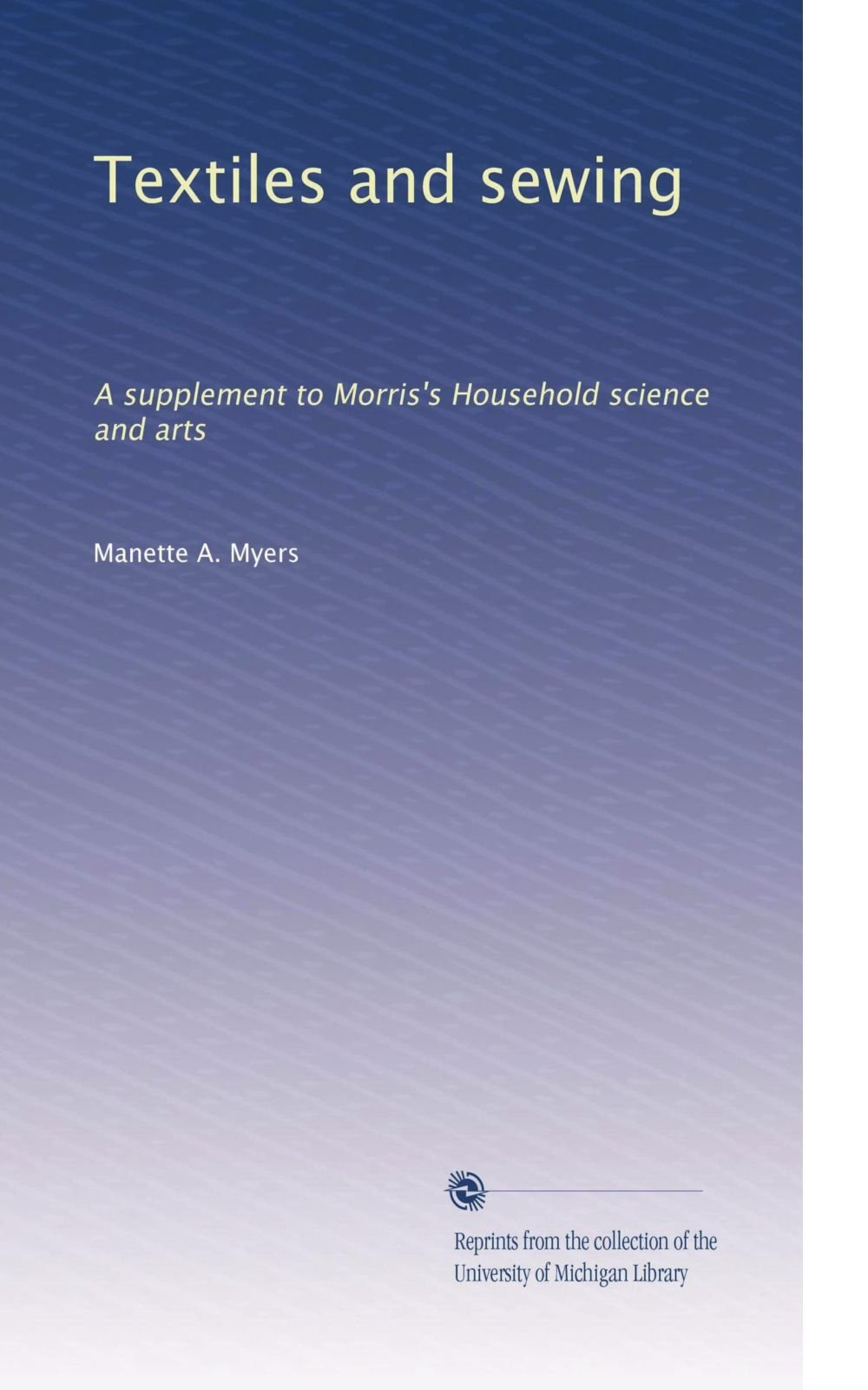 Textiles and sewing: A supplement to Morris's Household science and arts ebook