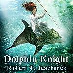Dolphin Knight | Robert T. Jeschonek