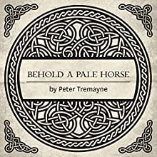 Behold a Pale Horse: A Mystery of Ancient Ireland Audiobook by Peter Tremayne Narrated by Caroline Lennon