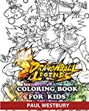 Dragon Ball Legends Coloring Book for Kids: Coloring All Your Favorite Dragon Ball Legends