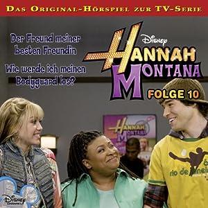 Der Freund meiner besten Freundin / Wie werde ich meinen Bodyguard los? (Hannah Montana 10) Hörspiel