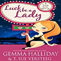 Luck Be a Lady: Tahoe Tessie Mysteries, Book 1 Audiobook by Gemma Halliday, T. Sue VerSteeg Narrated by Lyssa Browne