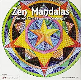 Zen Mandalas Sacred Circles Inspired By Zentangle Design Originals 60 Creative And Meditative Tangles For Focus Relaxation Inspiration