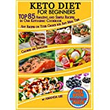 Keto Diet for Beginners: TOP 85 Amazing and Simple Recipes in One Ketogenic Cookbook,  Any Recipes on Your Choice for Any Meal Time