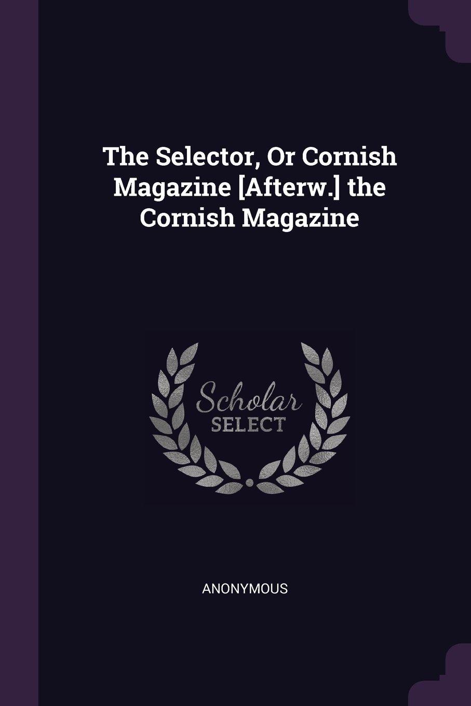 Download The Selector, Or Cornish Magazine [Afterw.] the Cornish Magazine PDF