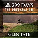 299 Days: The Preparation, Book 1 Hörbuch von Glen Tate Gesprochen von: Kevin Pierce