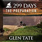 299 Days: The Preparation, Book 1 Audiobook by Glen Tate Narrated by Kevin Pierce